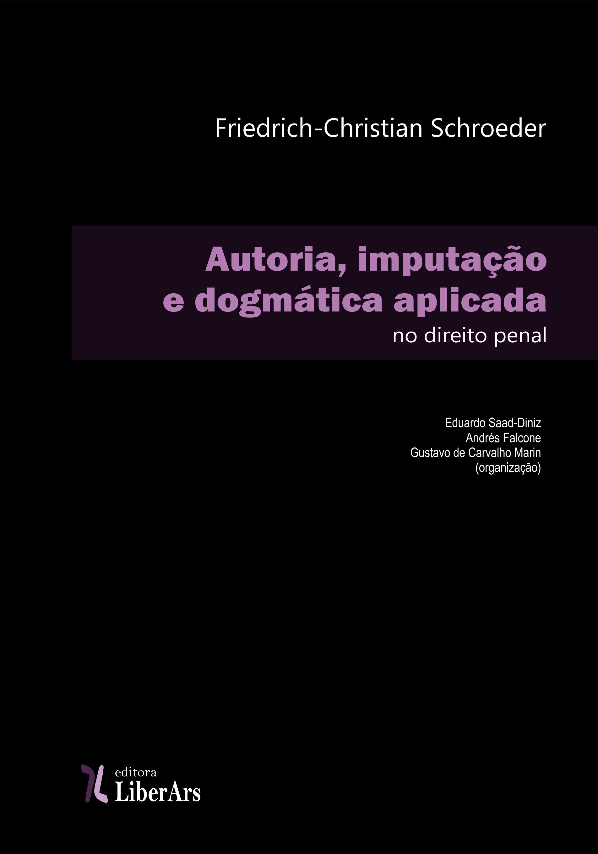 Autoria, imputação e dogmática aplicada no direito penal, livro de Friedrich-Christian Schroeder