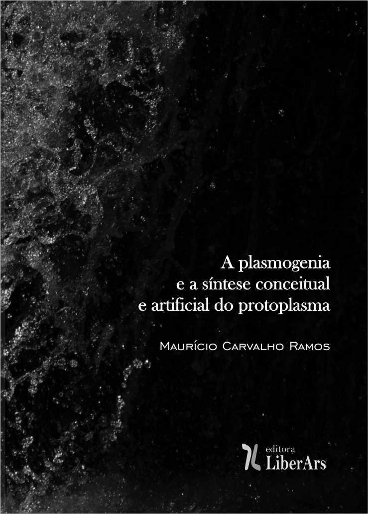 Plasmogenia e a síntese conceitual e artificial do protoplasma, A, livro de Maurício Carvalho Ramos