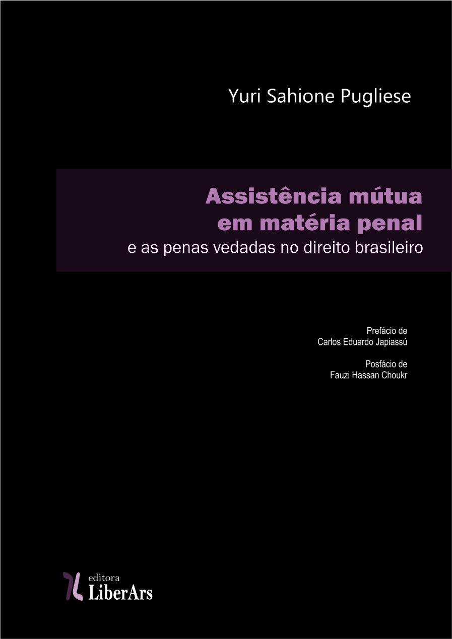 A assistência mútua em matéria penal e as penas vedadas no direito brasileiro, livro de Yuri Sahione Pugliese