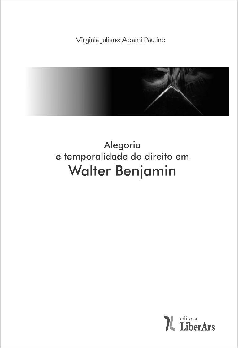Alegoria e temporalidade do direito em Walter Benjamin, livro de Virgínia Juliane Adami Paulino