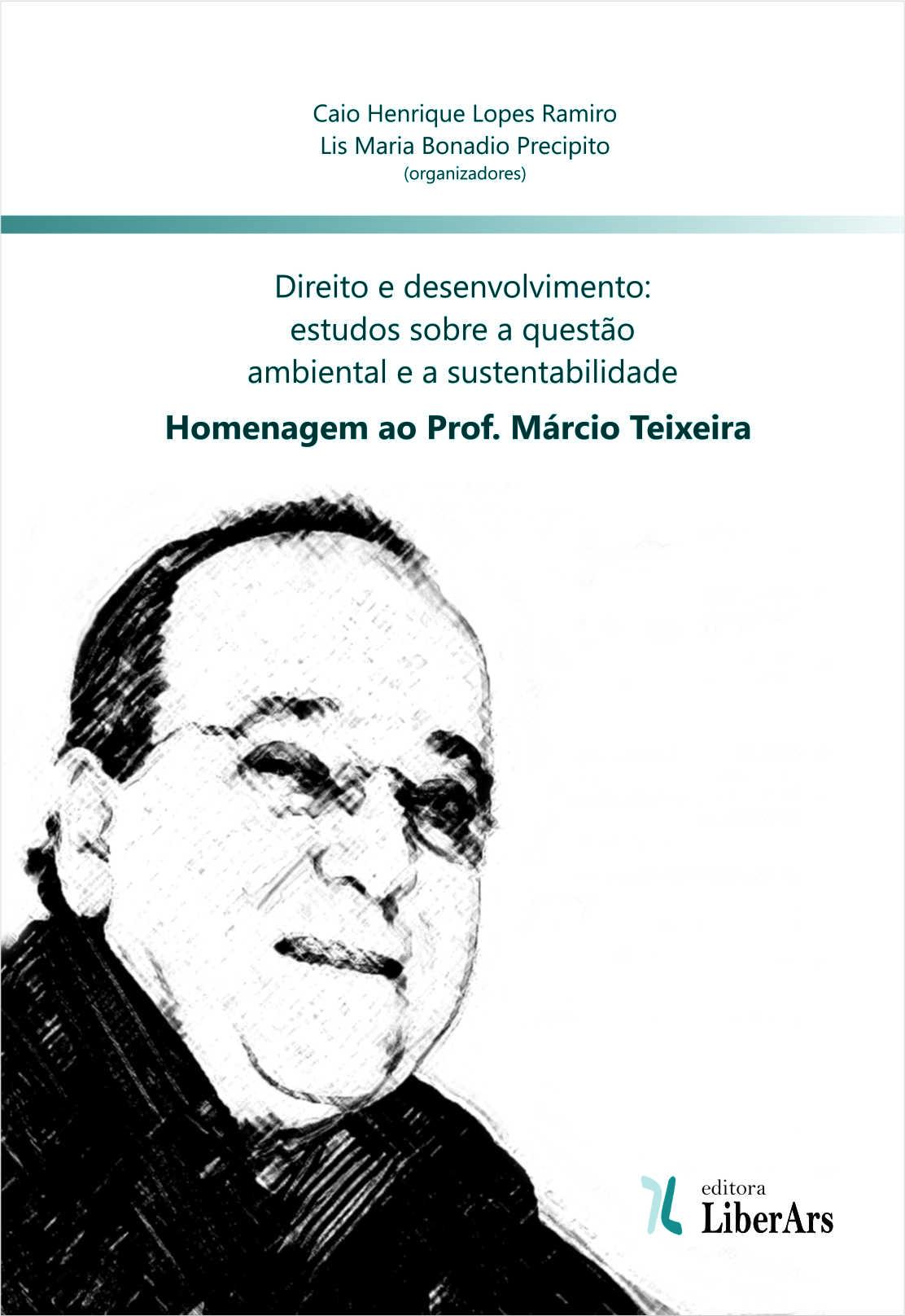 Direito e desenvolvimento - estudos sobre a questão ambiental e a sustentabilidade: homenagem ao prof. Márcio Teixeira, livro de Caio Henrique Lopes Ramiro, Lis Maria Bonadio Precipito (orgs.)