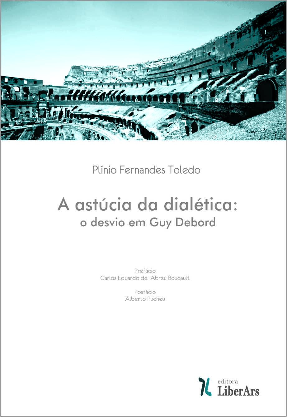 A astucia da dialética: o desvio em Guy Debord, livro de Plínio Fernandes Toledo