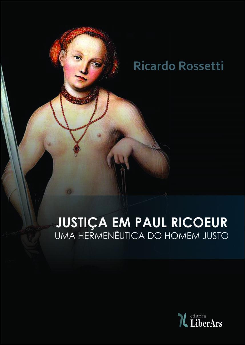 Justiça em Paul Ricoeur: uma hermenêutica do homem justo, livro de Ricardo Rossetti