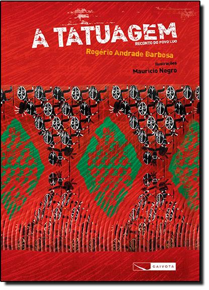 Tatuagem, A: Reconto do Povo Luo - Capa Dura, livro de Rogério Andrade Barbosa