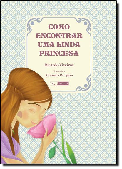Como Encontrar uma Linda Princesa, livro de Ricardo Viveiros