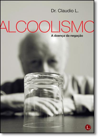 Alcoolismo: A Doença da Negação, livro de Dr. Claudio L