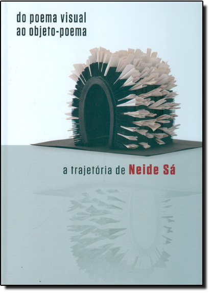 Do Poema Visual ao Objeto-poema: A Trajetória de Neide Sá, livro de Neide Sá