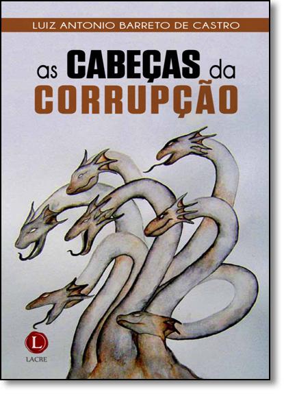 Cabeças da Corrupção, As, livro de Luiz Antonio Barreto de Castro