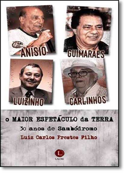 Maior Espetáculo da Terra, O: 30 Anos de Sambódromo, livro de Luiz Carlos Prestes Filho