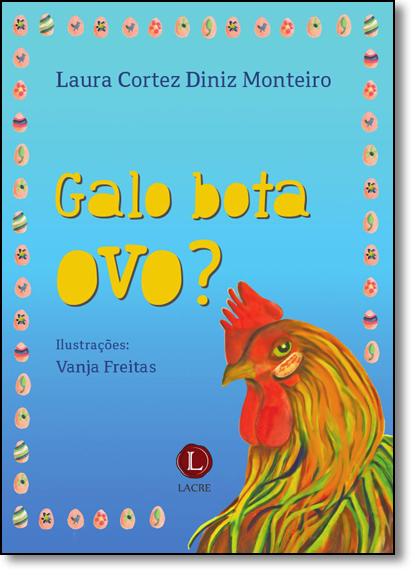 Galo Bota Ovo?, livro de Laura Cortez Diniz Monteiro