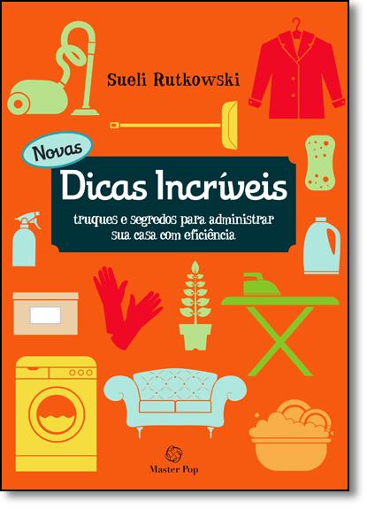 Novas Dicas Incríveis: Truques e Segredos Para Administrar sua Casa com Eficiência, livro de Sueli Rutkowski