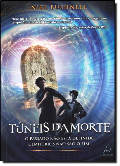 Túneis da Morte: O Passado Não Está Definido, Cemitérios Não São o Fim..., livro de Niel Bushnell