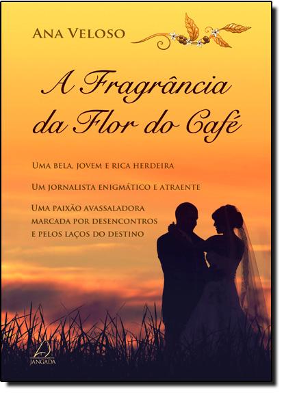 Fragrância da Flor do Café, A, livro de Ana Veloso