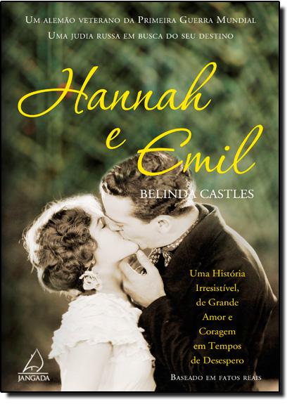 Hannah e Emil: Uma História Irresistível, de Grande Amor e Coragem em Tempos de Desespero, livro de Belinda Castles