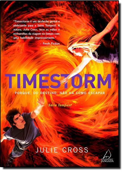 Timestorm: Porque, do Destino, Não Há Como Escapar - Vol.3 - Série Tempest, livro de Julie Cross