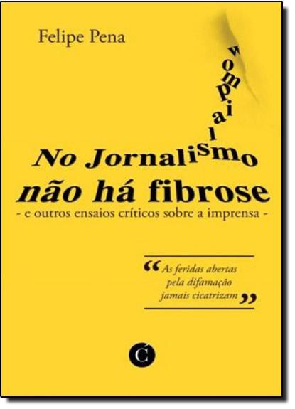 No Jornalismo Não há Fibrose, livro de Felipe Pena