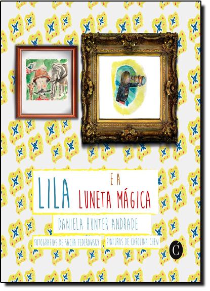 Lila e a Luneta Mágica, livro de Daniela Hunter Andrade