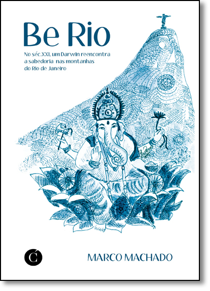 Be Rio: No Século Xxi, Um Darwin Reencontra a Sabedoria nas Montanhas do Rio de Janeiro, livro de Marco Machado