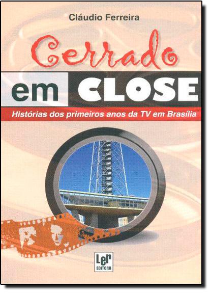 Cerrado em Close: Histórias dos Primeiros Anos da Tv em Brasília, livro de Cláudio Ferreira
