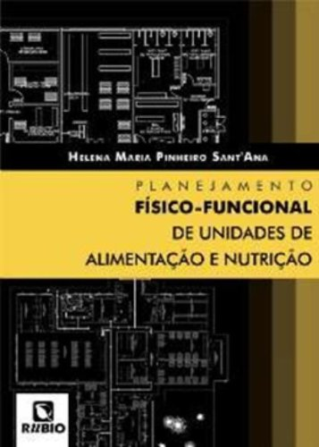Planejamento Físico-funcional de Unidades de Alimentação e Nutrição, livro de Helena Maria Pinheiro Sant'Ana