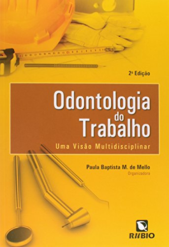 Odontologia do Trabalho: Uma Visão Multidisciplinar, livro de Paula Baptista M de Mello