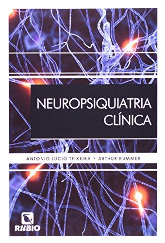 Neuropsiquiatria Clínica, livro de Antonio Lucio Teixeira/ Arthur Melo e Kummer.