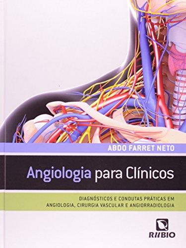 ANGIOLOGIA PARA CLÍNICOS: DIAGNÓSTICOS E CONDUTAS PRÁTICAS EM ANGIOLOGIA, CIRURGIA VASCULAR E ANGIOR, livro de Abdo Farret Neto
