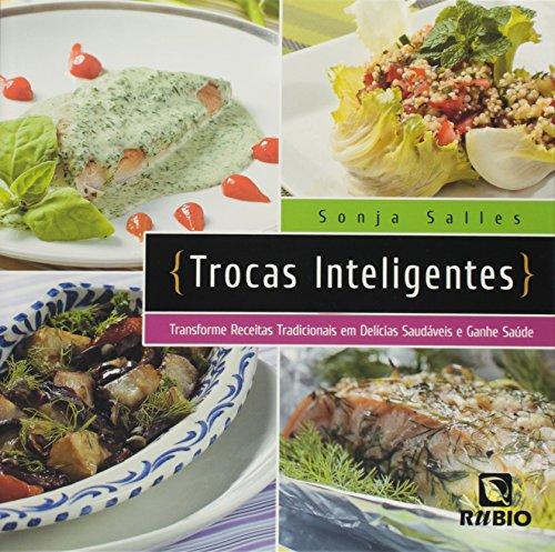 Trocas Inteligentes: Transforme Receitas Tradicionais em Delícias Saudáveis e Ganhe Saúde, livro de Sonja Salles