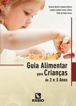 Guia alimentar para crianças de 2 e 3 anos, livro de Roseane Moreira Sampaio Barbosa, Luciléia Granhen Tavares Colares, Eliane de Abreu Soares