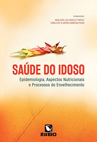 Saúde do Idoso: Epidemiologia, Aspectos Nutricionais e Processos do Envelhecimento, livro de Adelson Luiz Araújo Tinôco