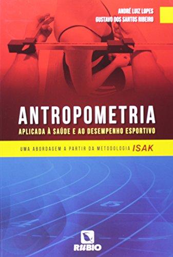 Antropometria Aplicada À Saúde e ao Desempenho Esportivo: Uma Abordagem a Partir da Metodologia Isak, livro de André Luiz Lopes