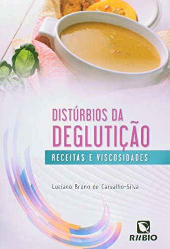 Distúrbios da Deglutição: Receitas e Viscosidades, livro de Luciano Bruno de Carvalho-Silva