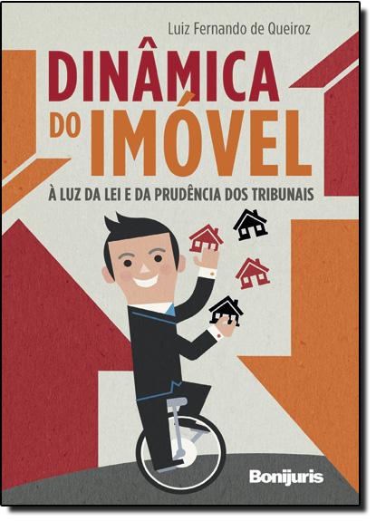 Dinâmica do Imóvel: À Luz da Lei e da Prudência dos Tribunais, livro de Luiz Fernando de Queiróz