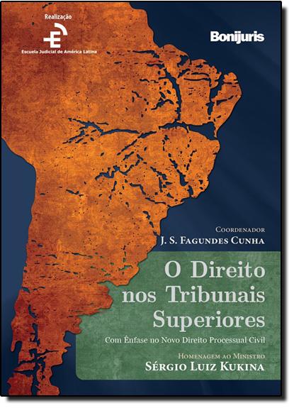 Direito nos Tribunais Superiores, O: Com Ênfase no Novo Direito Processual Civil, livro de J.S. Fagundes Cunha