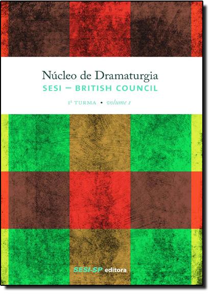 Núcleo de Dramaturgia Sesi British Council - 1ª Turma - Vol.1 - Coleção Teatro Popular do Sesi, livro de SESI-SP