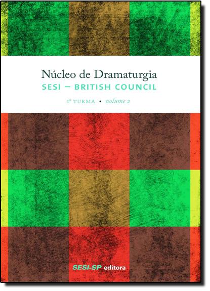 Núcleo de Dramaturgia Sesi British Council - 1ª Turma - Vol.2 - Coleção Teatro Popular do Sesi, livro de SESI-SP