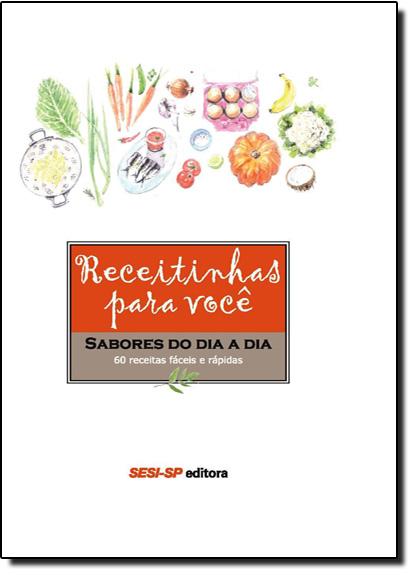 Receitinhas Para Você: Sabores do Dia a Dia, livro de Sesi