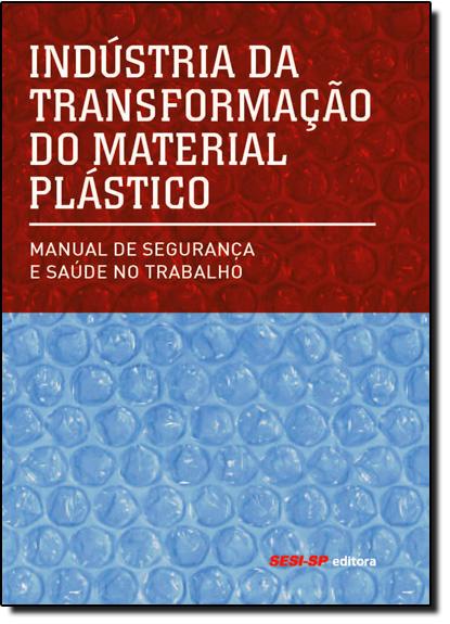 Indústria da Transformação do Material Plástico: Manual de Segurança e Saúde no Trabalho, livro de Sesi