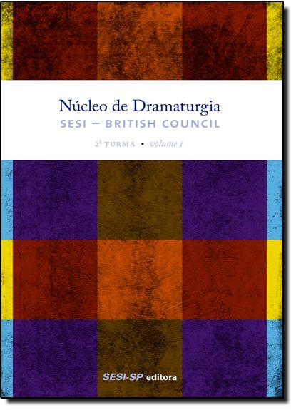 Núcleo de Dramaturgia Sesi British Council - 2ª Turma - Vol.1 - Coleção Teatro Popular do Sesi, livro de SESI-SP