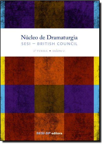 Núcleo de Dramaturgia Sesi British Council - 2ª Turma - Vol.2 - Coleção Teatro Popular do Sesi, livro de SESI-SP