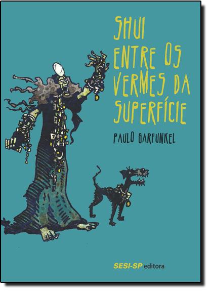 Shui Entre os Vermes da Superfície, livro de Paulo Garfunkel
