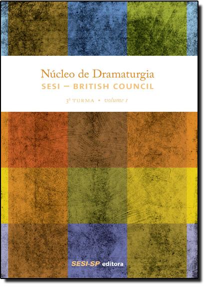 Núcleo de Dramaturgia Sesi British Council - 3ª Turma - Vol.1 - Coleção Teatro Popular do Sesi, livro de SESI-SP