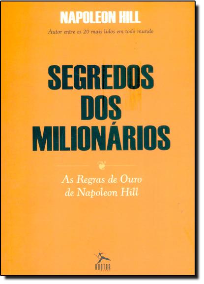 Segredo dos Milionários: As Regras de Ouro de Napoleon Hill, livro de Napoleon Hill