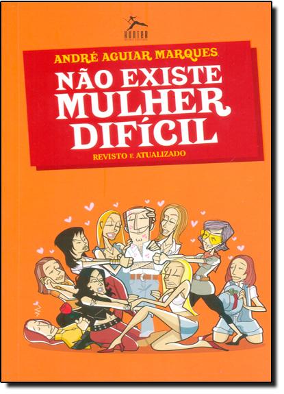 Não Existe Mulher Difícil - Livro de Bolso, livro de André Aguiar Marques