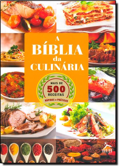 Bíblia da Culinária, A - Mais de 500 Receitas Rápidas e Práticas, livro de Luiza Oliveira