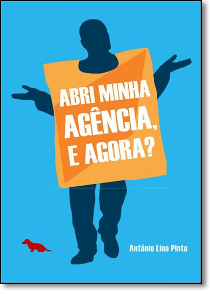 Abri Minha Agência, e Agora?, livro de Antonio Lino Pinto