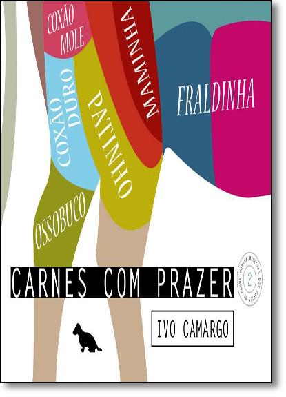 Carnes Com Prazer: Coxão Duro, Coxão Mole, Fraldinha, Maminha, Ossobuco e Patinho - Coleção Carnes Com Prazer - Vol.2, livro de Ivo Camargo