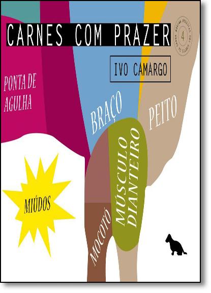 Carnes com Prazer: Braço, Mocotó, Mocotó Dianteiro, Peito, Ponta de Agulhas e Miúdos - Coleção Carnes com Prazer - Vol.4, livro de Ivo Camargo