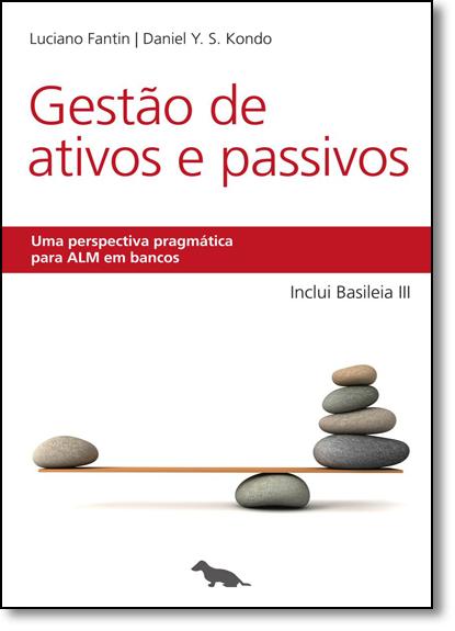 Gestão de Ativos e Passivos: Uma Perspectiva Pragmática Para Alm em Bancos, livro de Luciano Fantin