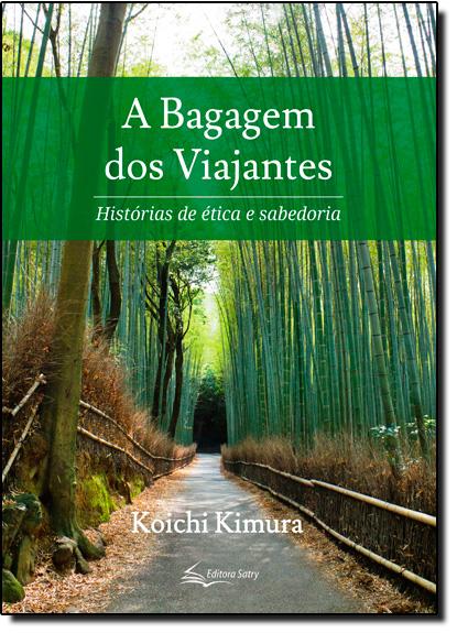 Bagagem dos Viajantes, A: Histórias de Ética e Sabedoria, livro de Koichi Kimura